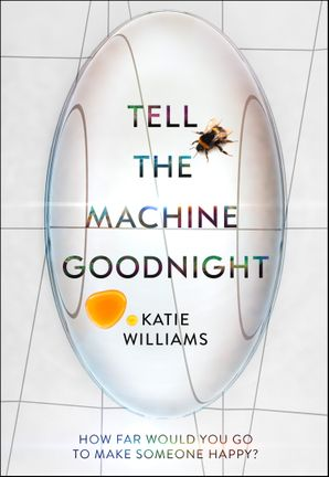 Tell the Machine Goodnight Hardcover  by Katie Williams