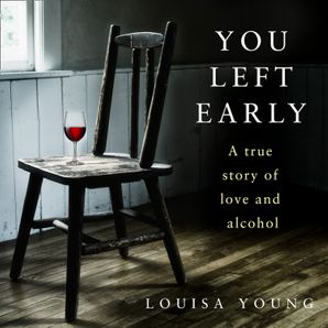 You Left Early: A True Story of Love and Alcohol  Unabridged edition by No Author