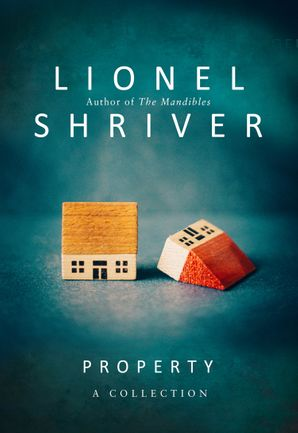Property: A Collection Hardcover  by Lionel Shriver
