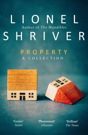 Property: A Collection Paperback  by Lionel Shriver