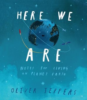 Here We Are: Notes for Living on Planet Earth eBook AudioSync edition by Oliver Jeffers