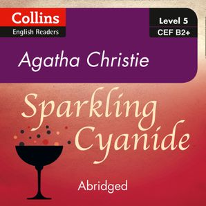 Sparkling Cyanide: B2+ (Collins Agatha Christie ELT Readers)  Abridged Second edition by Agatha Christie