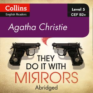 They Do It With Mirrors: B2+ (Collins Agatha Christie ELT Readers)  Abridged Second edition by