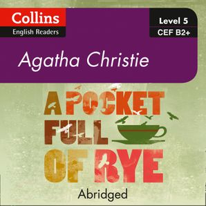 A Pocket Full of Rye: B2+ (Collins Agatha Christie ELT Readers)  Abridged Second edition by Agatha Christie