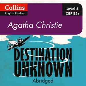 Destination Unknown: B2+ (Collins Agatha Christie ELT Readers)  Abridged Second edition by Agatha Christie