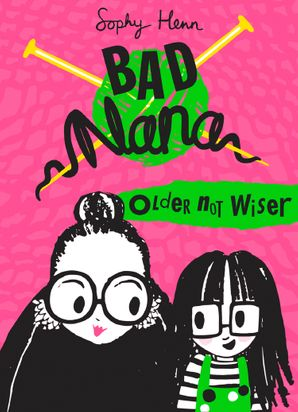Older Not Wiser (Bad Nana) Hardcover  by Sophy Henn