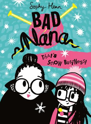 That's Snow Business! (Bad Nana, Book 3) Hardcover  by Sophy Henn