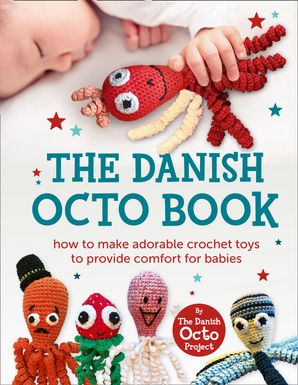 The Danish Octo Book: How to make comforting crochet toys for babies - the official guide Hardcover  by No Author