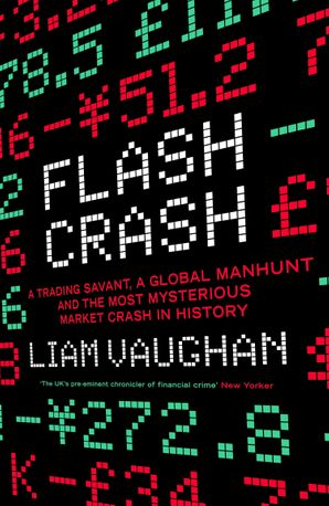 Flash Crash: A Trading Savant, a Global Manhunt and the Most Mysterious Market Crash in History Hardcover  by Liam Vaughan