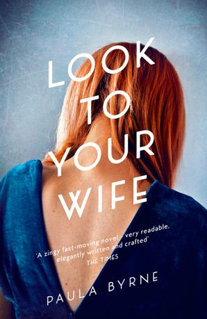 Look to Your Wife Paperback  by Paula Byrne