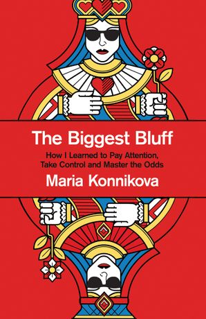 the-biggest-bluff-how-i-learned-to-pay-attention-take-control-and-master-the-odds
