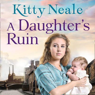 A Daughter's Ruin - Kitty Neale, Read by Annie Aldington