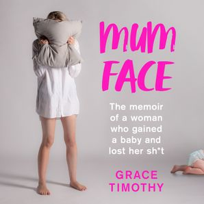 Mum Face: The Memoir of a Woman who Gained a Baby and Lost Her Sh*t  Unabridged edition by