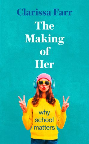 The Making of Her: Why School Matters Hardcover  by