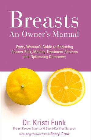 Breasts: An Owner's Manual: Every Woman's Guide to Reducing Cancer Risk, Making Treatment Choices and Optimising Outcomes Paperback  by