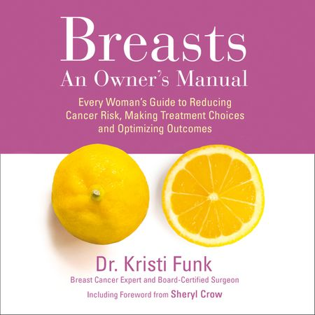 Breasts: An Owner's Manual: Every Woman's Guide to Reducing Cancer Risk, Making Treatment Choices and Optimising Outcomes - Kristi Funk, M.D., Read by Jaimee Paul and Sarah Wendel