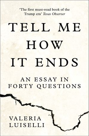 Tell Me How it Ends: An Essay in Forty Questions Paperback  by Valeria Luiselli