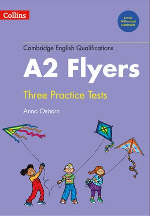 Practice Tests for A2 Flyers (Cambridge English Qualifications) Paperback New edition by Anna Osborn