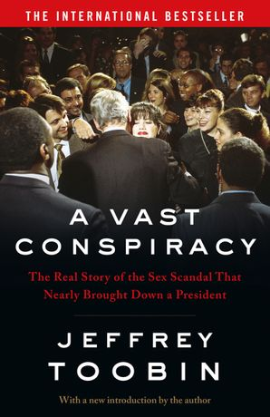 a-vast-conspiracy-the-real-story-of-the-sex-scandal-that-nearly-brought-down-a-president