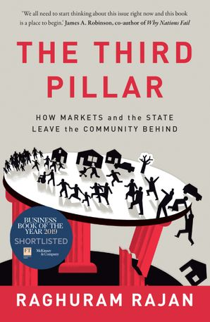 The Third Pillar: How Markets and the State Leave the Community Behind Paperback  by Raghuram Rajan