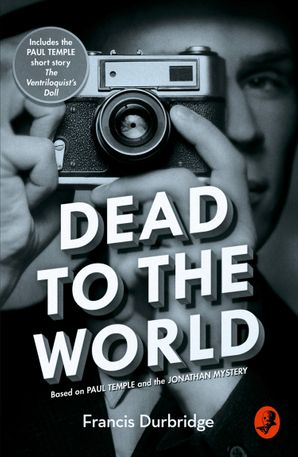 Dead to the World: Based on Paul Temple and the Jonathan Mystery eBook  by Francis Durbridge