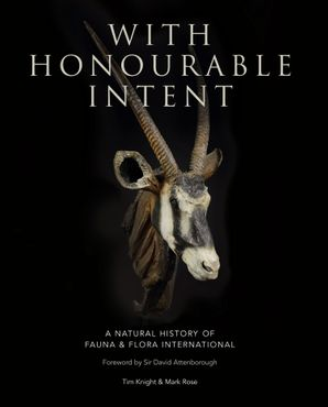 With Honourable Intent: A Natural History of Fauna and Flora International Hardcover  by Tim Knight