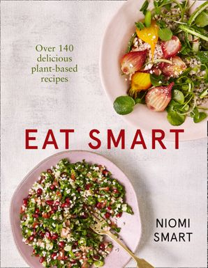Eat Smart – Over 140 Delicious Plant-Based Recipes Paperback  by Niomi Smart