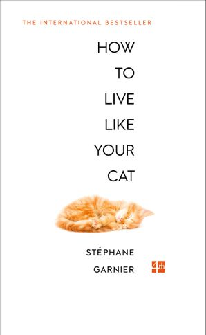 How to Live Like Your Cat eBook  by Stéphane Garnier