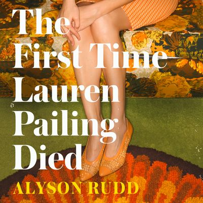 The First Time Lauren Pailing Died - Alyson Rudd, Read by Chloe Massey