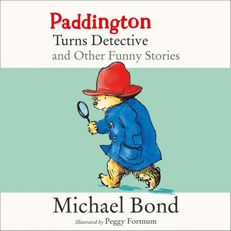 Paddington Turns Detective and Other Funny Stories - Michael Bond, Read by Hugh Bonneville and Stephen Fry