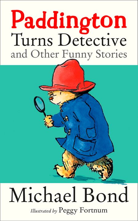 Paddington Turns Detective and Other Funny Stories - Michael Bond, Illustrated by Peggy Fortnum