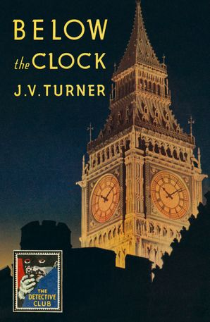 Below the Clock (Detective Club Crime Classics) Hardcover  by J. V. Turner