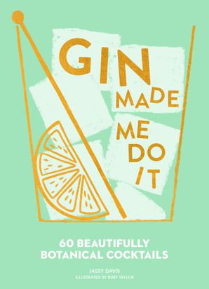 Gin Made Me Do It: 60 Beautifully Botanical Cocktails Hardcover  by Jassy Davis