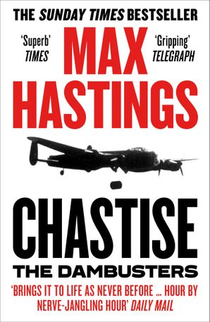 Chastise: The Dambusters Paperback  by Sir Max Hastings