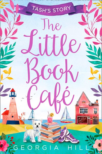 The Little Book Café: Tash's Story (The Little Book Café, Book 1) - Georgia Hill