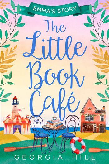 The Little Book Café: Emma's Story (The Little Book Café, Book 2) - Georgia Hill