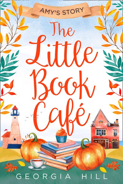 The Little Book Café: Amy's Story (The Little Book Café, Book 3) - Georgia Hill