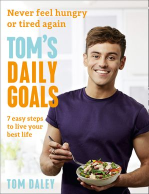 Tom's Daily Goals: Never Feel Hungry or Tired Again Paperback  by Tom Daley
