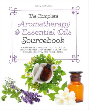the-complete-aromatherapy-and-essential-oils-sourcebook-new-2018-edition