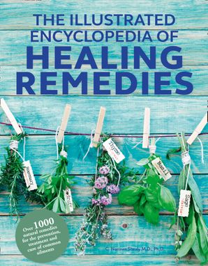 Healing Remedies, Updated Edition: Over 1,000 Natural Remedies for the Prevention, Treatment, and Cure of Common Ailments and Conditions (The Illustrated Encyclopedia of) Paperback  by C. Norman Shealy, M.D., Ph.D.