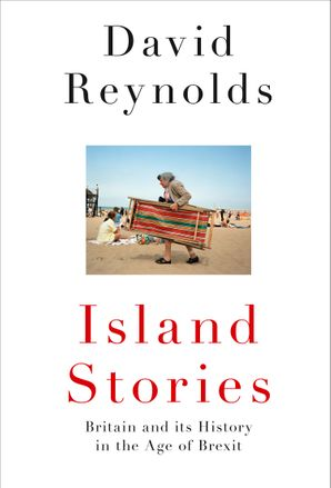 island-stories-britain-and-its-history-in-the-age-of-brexit