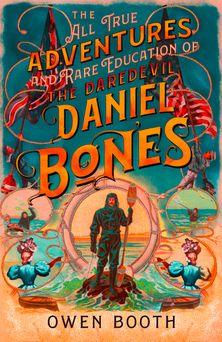 The All True Adventures (and Rare Education) of the Daredevil Daniel Bones