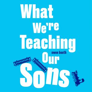 What We're Teaching Our Sons  Unabridged edition by No Author