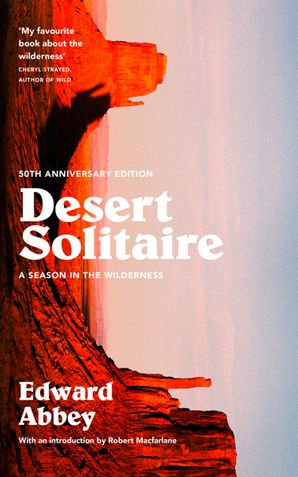 Desert Solitaire Paperback 50th Anniversary Edition First edition by Edward Abbey