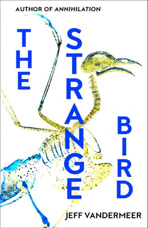 The Strange Bird eBook  by Jeff VanderMeer