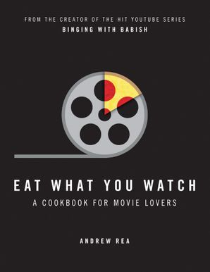 Eat What You Watch Hardcover  by Andrew Rea