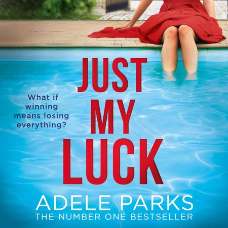 Just My Luck - Adele Parks, Read by Louise Brealey and Kristin Atherton