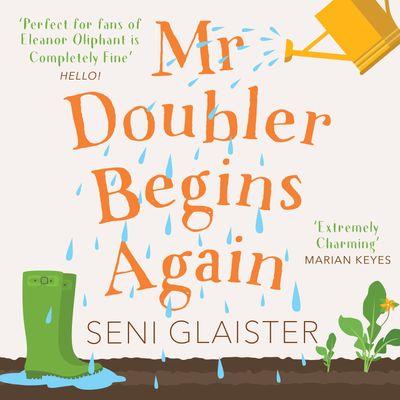 Mr Doubler Begins Again - Seni Glaister, Read by Anna Bentinck