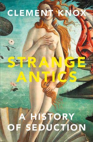 Strange Antics: A History of Seduction Hardcover  by