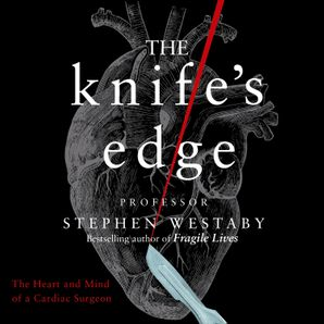 The Knife's Edge: The Heart and Mind of a Cardiac Surgeon  Unabridged edition by